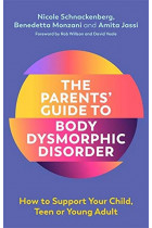 Купити - Книжки - The Parents' Guide to Body Dysmorphic Disorder. How to Support Your Child, Teen or Young Adult