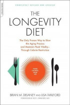 Купить - Книги - The Longevity Diet : The Only Proven Way to Slow the Aging Process and Maintain Peak Vitality-Through Calorie Restriction