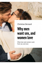 Why men want sex, and women love. What men and women want from sex and love