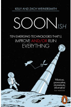 Купити - Книжки - Soonish : Ten Emerging Technologies That Will Improve and/or Ruin Everything