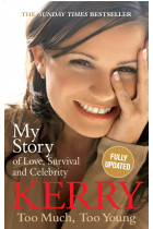 Купити - Книжки - Kerry Katona: Too Much, Too Young: My Story of Love, Survival and Celebrity