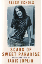 Купити - Книжки - Scars of Sweet Paradise. The Life and Times of Janis Joplin