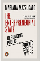 Купить - Книги - The Entrepreneurial State. Debunking Public vs. Private Sector Myths