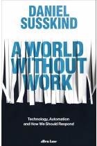 Купити - Книжки - A World Without Work. Technology, Automation and How We Should Respond