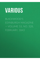 Купить - Электронные книги - Blackwood's Edinburgh Magazine – Volume 53, No. 328, February, 1843