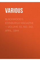 Купить - Электронные книги - Blackwood's Edinburgh Magazine – Volume 55, No. 342, April, 1844