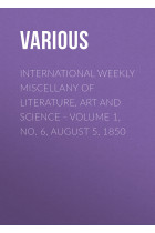 Купить - Электронные книги - International Weekly Miscellany of Literature, Art and Science – Volume 1, No. 6, August 5, 1850