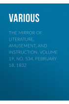 Купить - Электронные книги - The Mirror of Literature, Amusement, and Instruction. Volume 19, No. 534, February 18, 1832