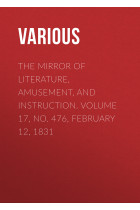 Купить - Электронные книги - The Mirror of Literature, Amusement, and Instruction. Volume 17, No. 476, February 12, 1831