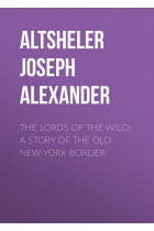 Купить - Электронные книги - The Lords of the Wild: A Story of the Old New York Border