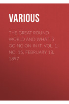 Купить - Электронные книги - The Great Round World and What Is Going On In It, Vol. 1, No. 15, February 18, 1897