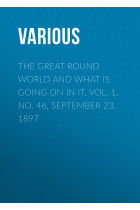 Купить - Электронные книги - The Great Round World and What Is Going On In It, Vol. 1, No. 46, September 23, 1897