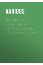 Купить - Электронные книги - The Great Round World and What Is Going On In It, Vol. 1, No. 18, March 11, 1897