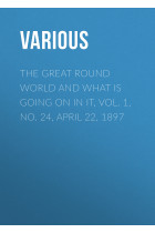 Купить - Электронные книги - The Great Round World And What Is Going On In It, Vol. 1, No. 24, April 22, 1897