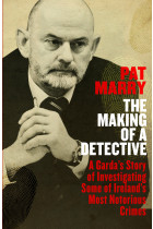 Купити - Книжки - The Making of a Detective: A Garda's Story of Investigating Some of Ireland's Most Notorious Crimes