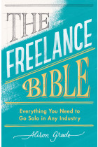 Купити - Книжки - The Freelance Bible: Everything You Need to Go Solo in Any Industry
