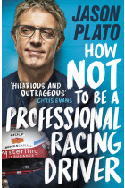 Купить - Книги - How Not to Be a Professional Racing Driver