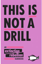 Купити - Книжки - This Is Not A Drill. An Extinction Rebellion Handbook