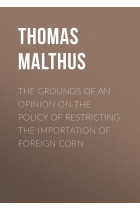 Купити - Електронні книжки - The Grounds of an Opinion on the Policy of Restricting the Importation of Foreign Corn