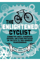 Купити - Книжки - The Enlightened Cyclist: Commuter Angst, Dangerous Drivers, and Other Obstacles on the Path to Two-Wheeled Transcendence