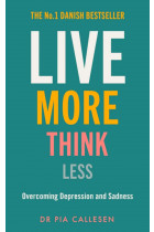 Купить - Книги - Live More, Think Less. Overcoming Depression and Sadness with Metacognitive Therapy