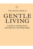 Купити - Книжки - The Monocle Book of Gentle Living. A guide to slowing down, enjoying more and being happy