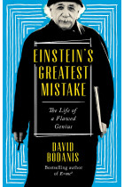 Купить - Книги - Einstein's Greatest Mistake. The Life of a Flawed Genius