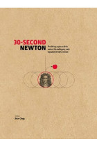 Купити - Книжки - 30-Second Newton. The 50 Crucial Concepts, Roles and Performers, Each Explained in Half a Minute