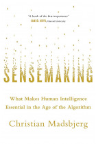Купити - Книжки - Sensemaking: What Makes Human Intelligence Essential in the Age of the Algorithm