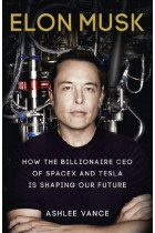 Купить - Книги - Elon Musk: How the Billionaire CEO of SpaceX and Tesla is shaping our Future