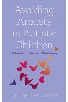 Купити - Книжки - Avoiding Anxiety in Autistic Children. A Guide for Autistic Wellbeing