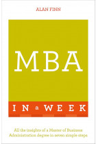 Купити - Книжки - MBA in a Week. All the Insights of a Master of Business Administration Degree in Seven Simple Steps