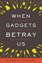 Купить - Книги - When Gadgets Betray Us : The Dark Side of Our Infatuation With New Technologies