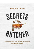 Купити - Книжки - Secrets of the Butcher : How to Select, Cut, Prepare, and Cook Every Type of Meat