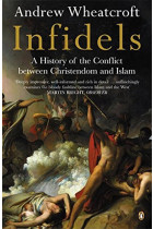 Купить - Книги - Infidels. A History of the Conflict Between Christendom and Islam