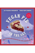 Купить - Книги - Vegan Pie in the Sky : 75 Out-of-This-World Recipes for Pies, Tarts, Cobblers, and More