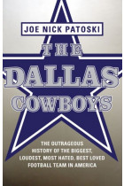 Купити - Книжки - The Dallas Cowboys : The Outrageous History of the Biggest, Loudest, Most Hated, Best Loved Football Team in America