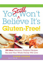 Купить - Книги - You Still Won't Believe It's Gluten-Free! : 200 More Delicious, Foolproof Recipes You and Your Whole Family Will Love