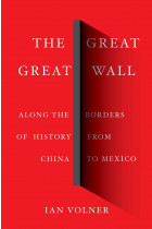 Купить - Книги - The Great Great Wall: Along the Borders of History from China to Mexico