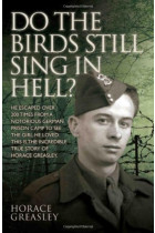 Купить - Книги - Do the Birds Still Sing in Hell? - He escaped over 200 times from a notorious German prison camp to see the girl he loved. This is the incredible true