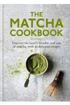 Купити - Книжки - The Matcha Cookbook. Discover the health benefits and uses of matcha, with 50 delicious recipes