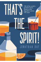 Купити - Книжки - That's the Spirit! 100 of the world's greatest spirits and liqueurs to drink with style
