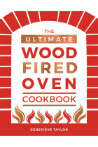 Купить - Книги - The Ultimate Wood-Fired Oven Cookbook: Recipes, Tips and Tricks that Make the Most of Your Outdoor Oven