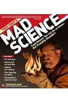 Купить - Книги - Theo Gray's Mad Science : Experiments You Can do at Home - But Probably Shouldn't