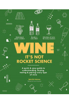 Купить - Книги - Wine it's not Rocket Science: A quick & easy guide to understanding, buying, tasting & pairing every type of wine