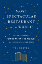 Купить - Книги - The Most Spectacular Restaurant in the World. The Twin Towers, Windows on the World, and the Rebirth of New York