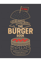 Купити - Книжки - The Burger Book: Banging burgers, sides and sauces to cook indoors and out