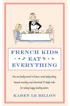 Купить - Книги - French Kids Eat Everything. How Our Family Moved to France, Cured Picky Eating, Banned Snacking and Discovered 10 Simple Rules for Raising Happy, Healthy Eaters