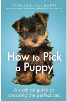 Купити - Книжки - How To Pick a Puppy. An Ethical Guide To Choosing the Perfect Pet
