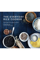 Купити - Книжки - The Everyday Rice Cooker: Soups, Sides, Grains, Mains, and More